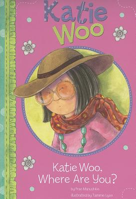 Katie Woo, Where Are You? By Manushkin, Fran/ Lyon, Tammie (ILT)