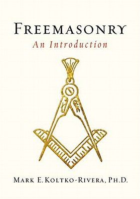 Freemasonry By Koltko-Rivera, Mark E., Ph.D.